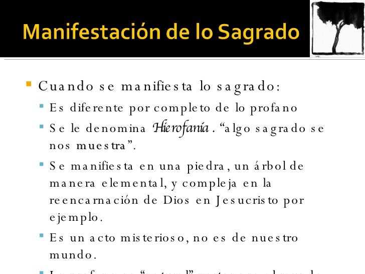 <ul><li>Cuando se manifiesta lo sagrado: </li></ul><ul><ul><li>Es diferente por completo de lo profano </li></ul></ul><ul>...