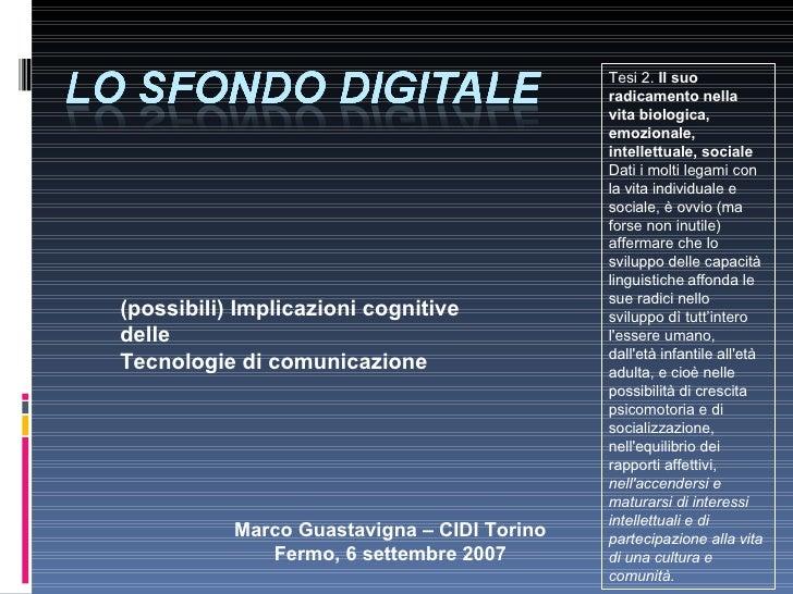 (possibili) Implicazioni cognitive  delle Tecnologie di comunicazione Marco Guastavigna – CIDI Torino Fermo, 6 settembre 2...