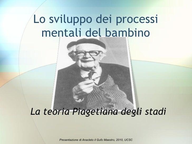 Lo sviluppo dei processi mentali del bambino La teoria Piagetiana degli stadi Presentazione di Anacleto il Gufo Maestro, 2...