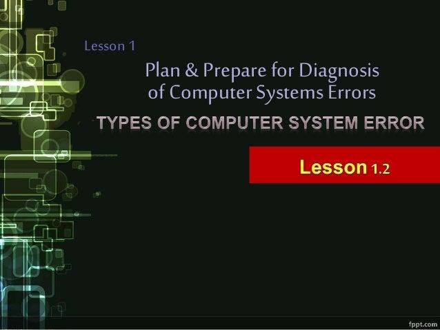 Plan & Preparefor Diagnosis Lesson 1 of ComputerSystems Errors
