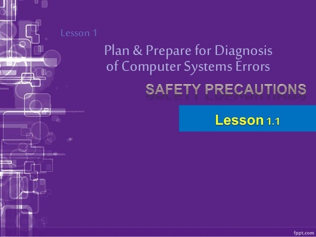 Plan & Preparefor Diagnosis Lesson 1 of ComputerSystems Errors