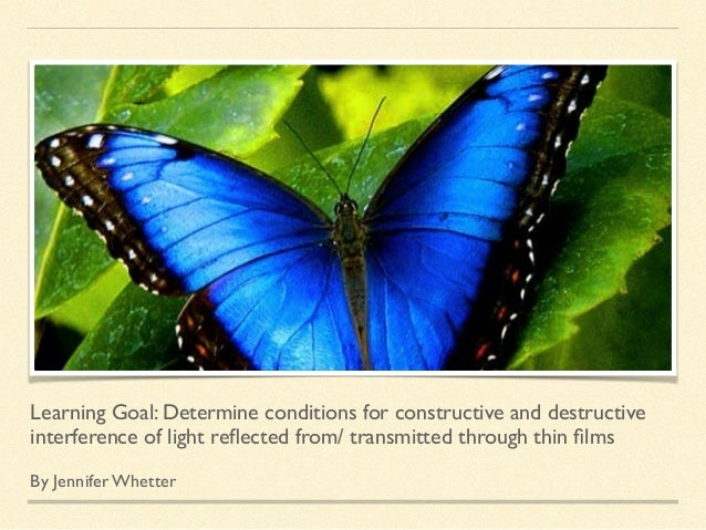 Learning Goal: Determine conditions for constructive and destructive interference of light reflected from/ transmitted thro...