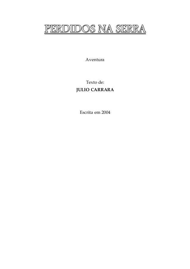 PPPPEEEERRRRDDDDIIIIDDDDOOOOSSSS NNNNAAAA SSSSEEEERRRRRRRRAAAA Aventura Texto de: JULIO CARRARA Escrita em 2004