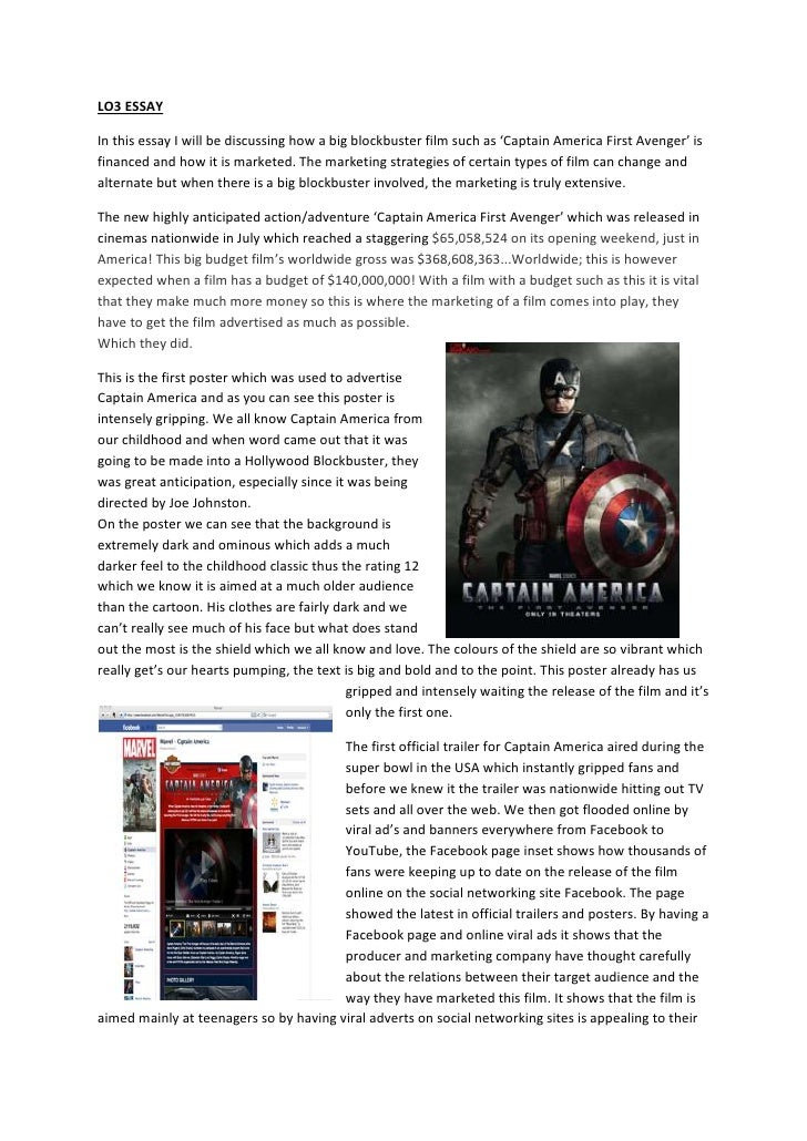 LO3 ESSAYIn this essay I will be discussing how a big blockbuster film such as 'Captain America First Avenger' isfinanced ...