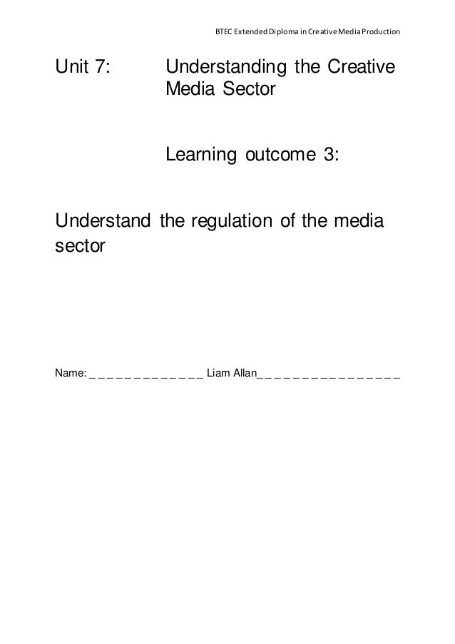 BTEC Extended Diploma in Creative Media Production  Unit 7: Understanding the Creative  Media Sector  Learning outcome 3: ...