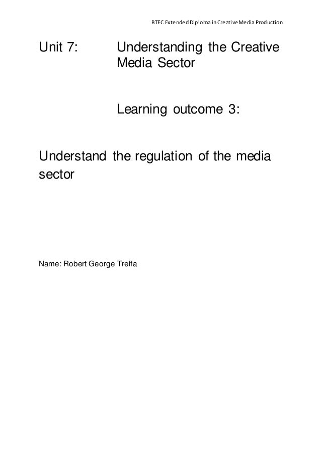 BTEC Extended DiplomainCreativeMediaProduction Unit 7: Understanding the Creative Media Sector Learning outcome 3: Underst...