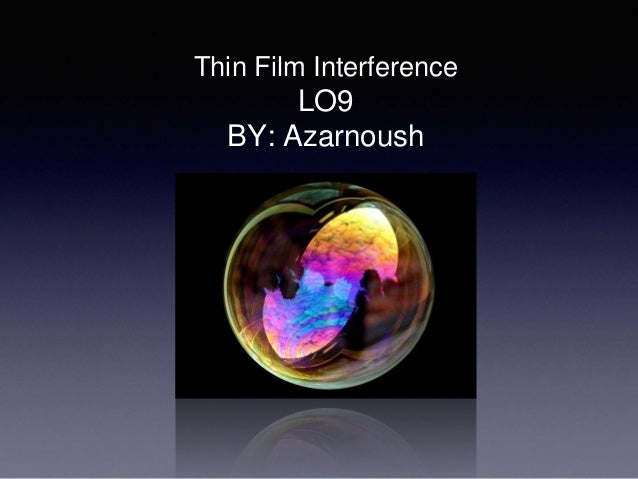 Thin Film Interference LO9 BY: Azarnoush