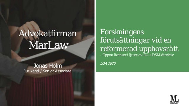 Jonas Holm Jur kand / Senior Associate Forskningens förutsättningar vid en reformerad upphovsrätt - Öppna licenser i ljuse...