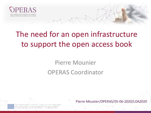 The need for an open infrastructure to support the open access book Pierre Mounier OPERAS Coordinator Pierre Mounier/OPERA...