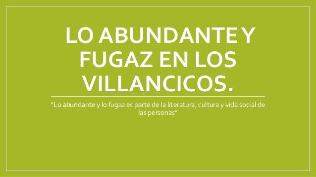 """LO ABUNDANTEY FUGAZ EN LOS VILLANCICOS. """"Lo abundante y lo fugaz es parte de la literatura, cultura y vida social de las p..."""