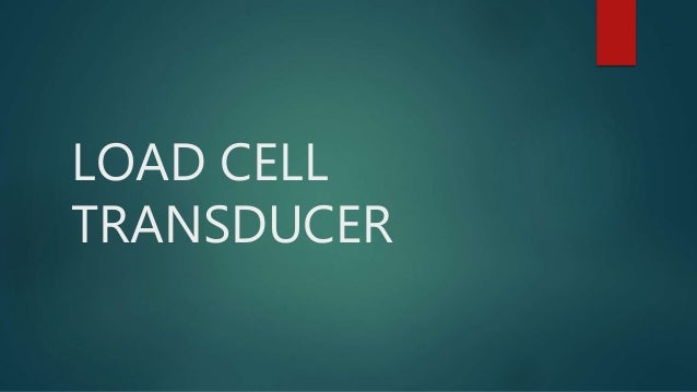 LOAD CELL TRANSDUCER