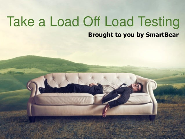 Take a Load Off Load TestingBrought to you by SmartBear