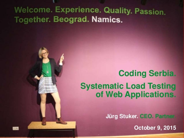 Coding Serbia. Systematic Load Testing of Web Applications. Jürg Stuker. CEO. Partner. October 9, 2015
