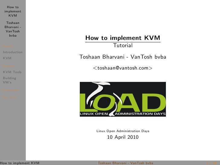 How to   implement      KVM     Toshaan   Bharvani -    VanTosh     bvba                          How to implement KVM The...