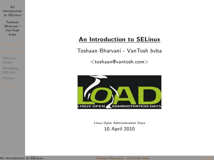 An  Introduction   to SELinux     Toshaan   Bharvani -    VanTosh     bvba                              An Introduction to...