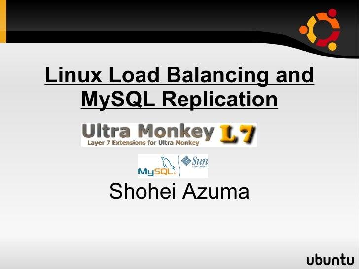 Linux Load Balancing and    MySQL Replication         Shohei Azuma