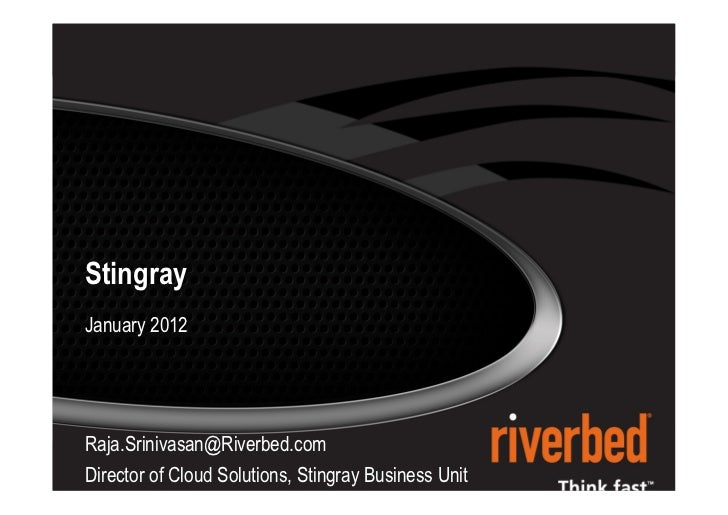 1     Stingray     January 2012     Raja.Srinivasan@Riverbed.com     Director of Cloud Solutions, Stingray Business Unit© ...