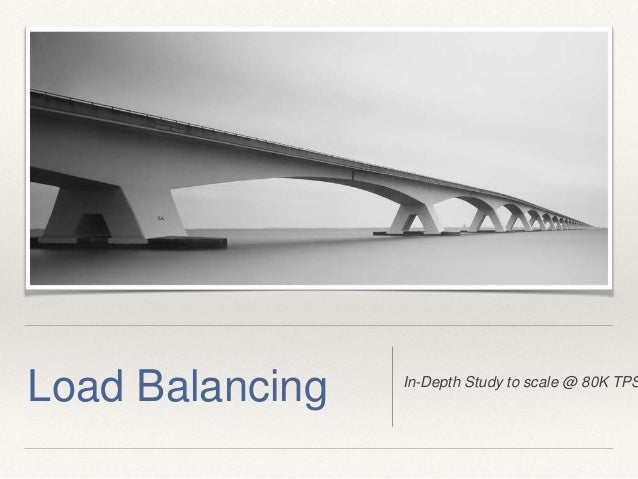 In-Depth Study to scale @ 80K TPS Load Balancing