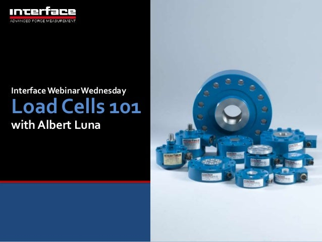 Interface Webinar Wednesday  Load Cells 101  with Albert Luna