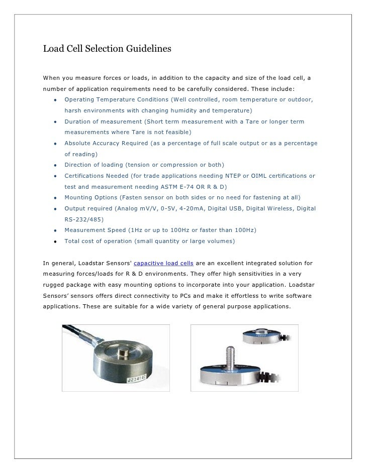 Load Cell Selection Guidelines  When you measure forces or loads, in addition to the capacity and size of the load cell, a...