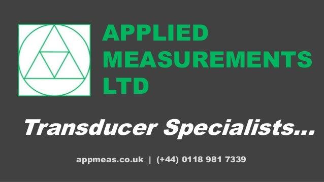 Transducer Specialists… APPLIED MEASUREMENTS LTD appmeas.co.uk | (+44) 0118 981 7339