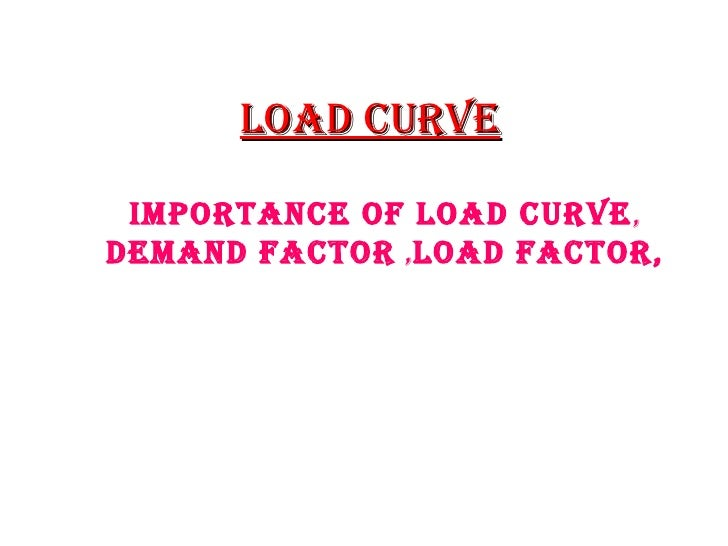 Load Curve ImportanCe of Load Curve,demand faCtor ,Load faCtor,