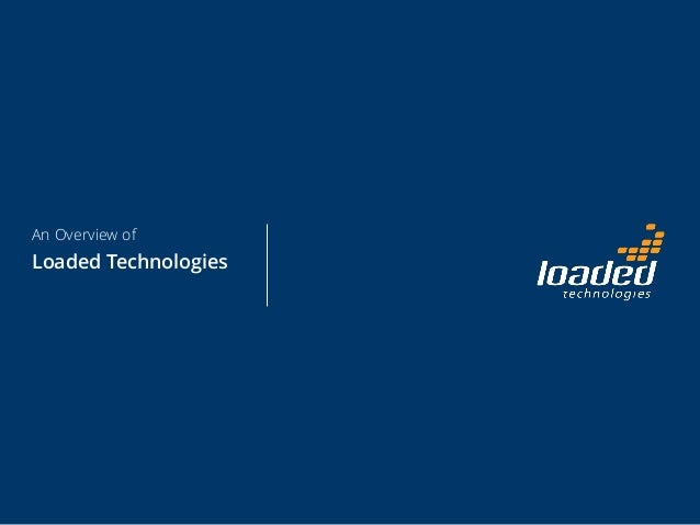 An Overview of Loaded Technologies