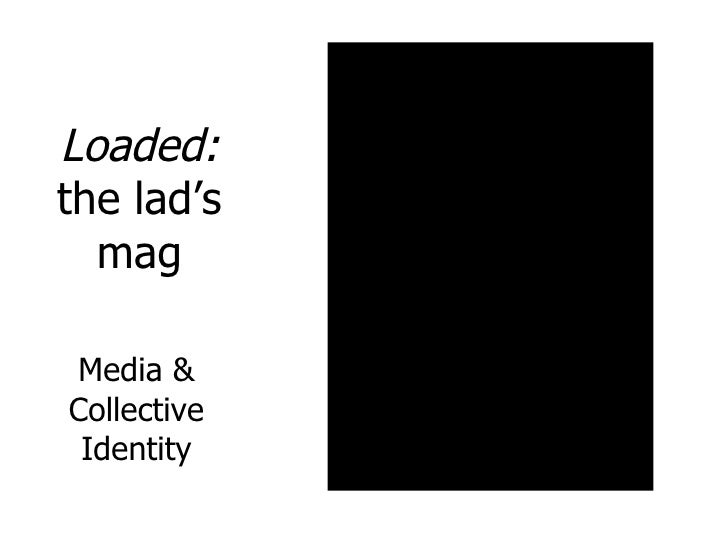 Loaded:  the lad's mag Media & Collective Identity