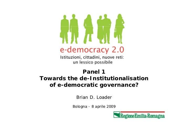 Panel 1Towards the de-Institutionalisation  of e-democratic governance?           Brian D. Loader          Bologna - 8 apr...