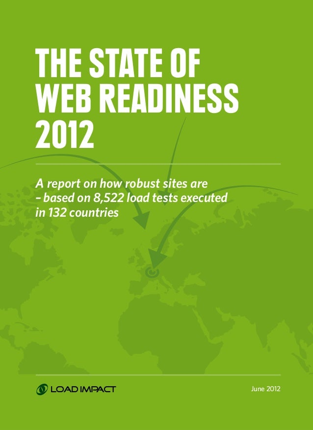 1 The state of web readiness 2012 A report on how robust sites are –based on 8,522 load tests executed in 132 countries J...