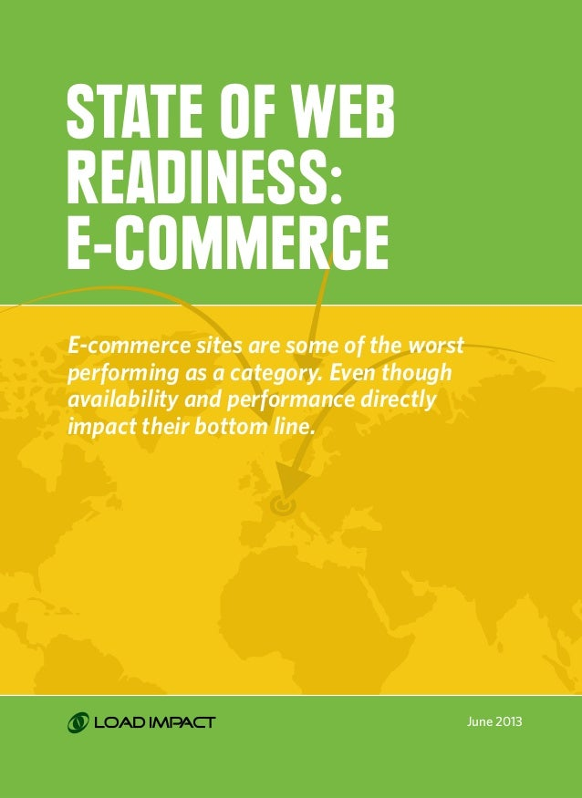 1 June 2013 State of web readiness: E-commerce E-commerce sites are some of the worst performing as a category. Even thoug...
