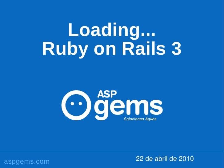 Loading... Ruby on Rails 3 22 de abril de 2010