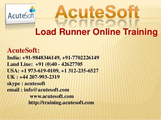 Load Runner Online Training AcuteSoft: India: +91-9848346149, +91-7702226149 Land Line: +91 (0)40 - 42627705 USA: +1 973-6...