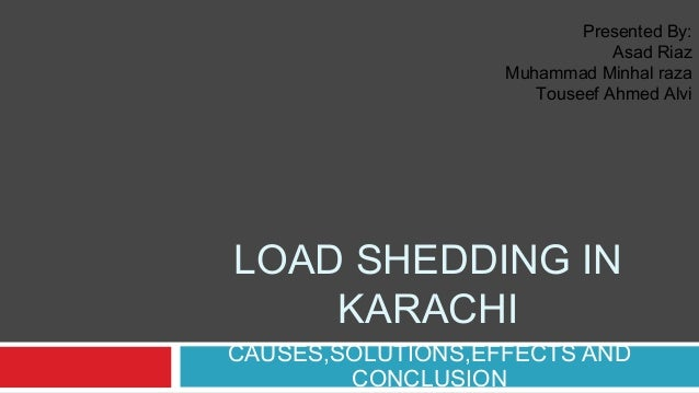 essay on load shedding in karachi Laiba mughal karachi the hours-long unscheduled load-shedding in pakistan  increased the miseries of students the power supply company has resorted to.