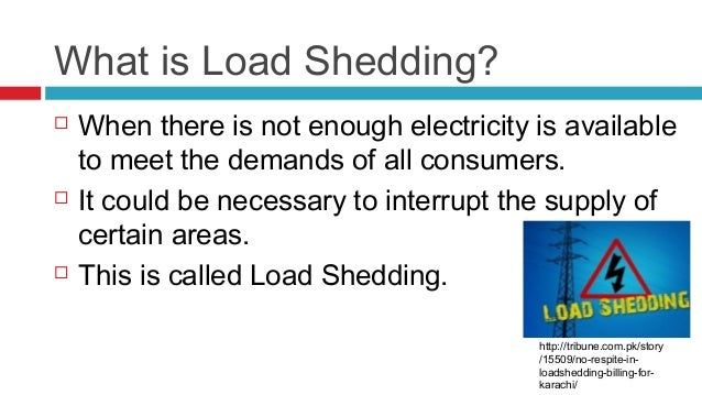 loadshedding in karachi As far as people are concerned, everyone in karachi and outside karachi is just fed up of the catastrophic conditions of load shedding it leaves a very drastic impact over the minds of the people suffering from load shedding but on contrary this load shedding, very quietly and nicely played its role in bringing people closer and increasing the socialization, without the use of any.
