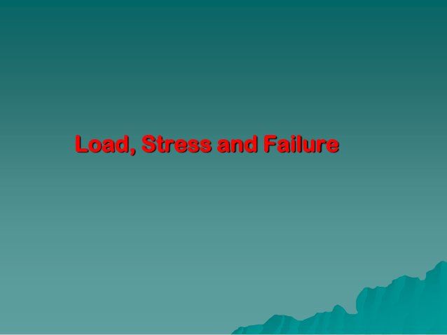 Load, Stress and Failure