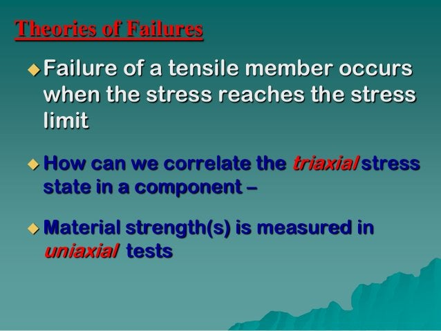 Theories of failure1. Maximum Normal Stress theory (Rankine):      S1= Sy    Hold well for brittle materials2. Maximum str...