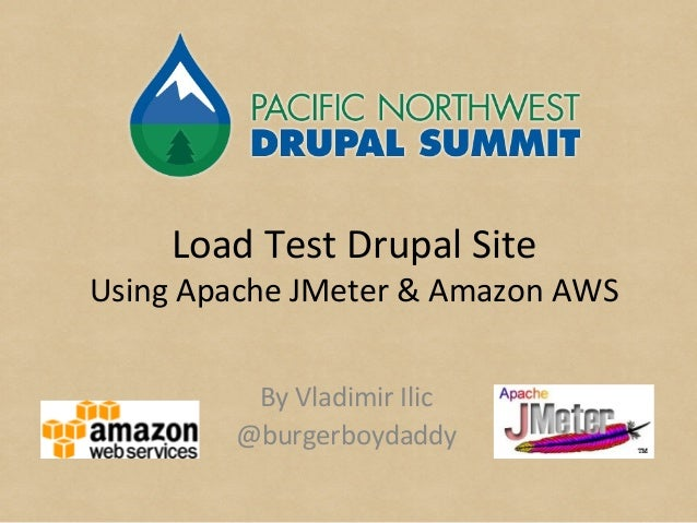 Load Test Drupal Site Using Apache JMeter & Amazon AWS By Vladimir Ilic @burgerboydaddy
