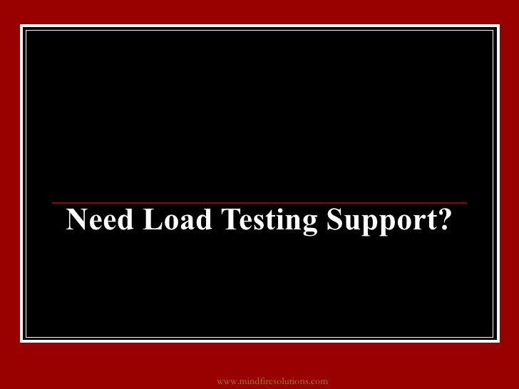 Need Load Testing Support? www.mindfiresolutions.com