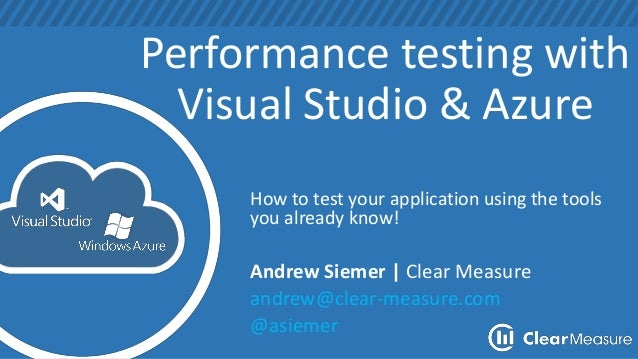 Performance testing with Visual Studio & Azure How to test your application using the tools you already know! Andrew Sieme...
