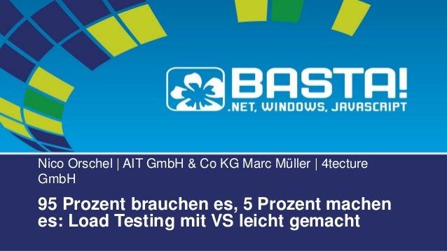 Nico Orschel | AIT GmbH & Co KG Marc Müller | 4tecture GmbH 95 Prozent brauchen es, 5 Prozent machen es: Load Testing mit ...