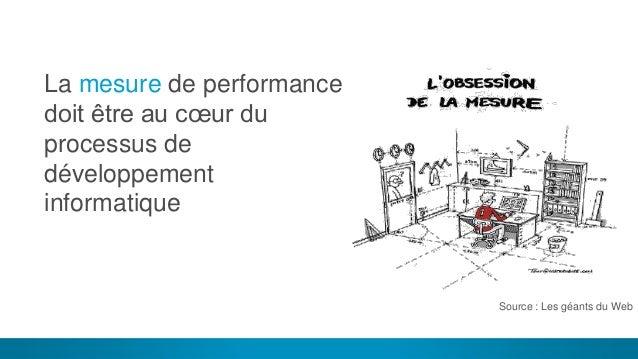 4 La mesure de performance doit être au cœur du processus de développement informatique Notre vision ? Source : Les géants...