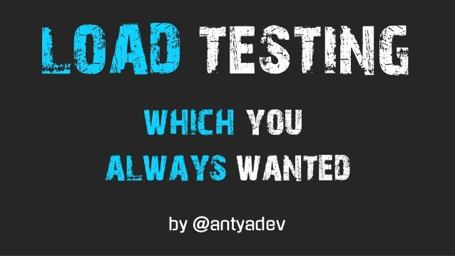 which you always wanted LOAD TESTING by @antyadev