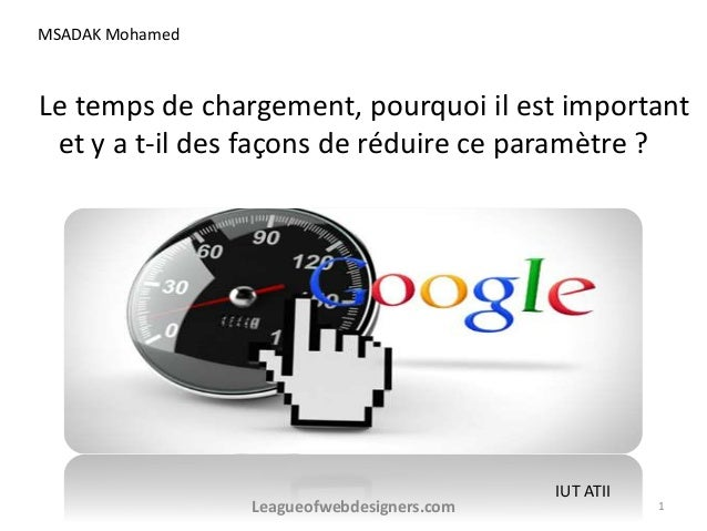 Le temps de chargement, pourquoi il est important et y a t-il des façons de réduire ce paramètre ? MSADAK Mohamed IUT ATII...