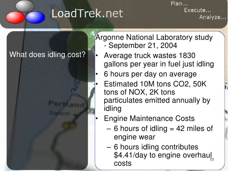 11<br />Argonne National Laboratory study  - September 21, 2004<br />Average truck wastes 1830 gallons per year in fuel ju...