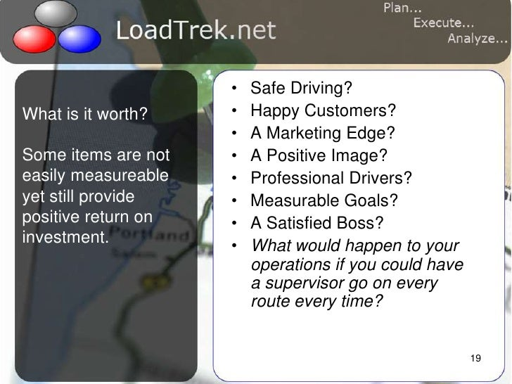 19<br />Safe Driving?<br />Happy Customers?<br />A Marketing Edge?<br />A Positive Image?<br />Professional Drivers?<br />...