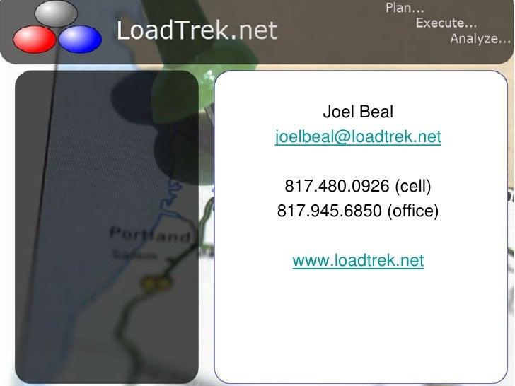 Joel Beal<br />joelbeal@loadtrek.net<br />817.480.0926 (cell)<br />817.945.6850 (office)<br />www.loadtrek.net<br />