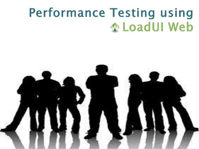 What is LoadUI Web ? LoadUI Web - Pre-requisites and Installation LoadUI Web - Plan and Prepare Recording and Customizatio...