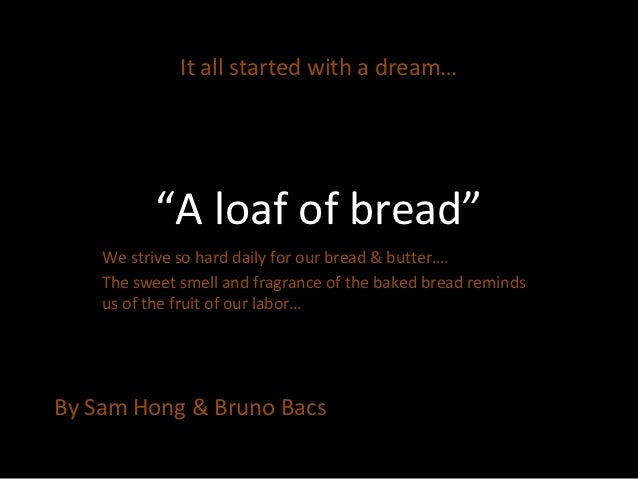"""It all started with a dream…           """"A loaf of bread""""    We strive so hard daily for our bread & butter….    The sweet ..."""