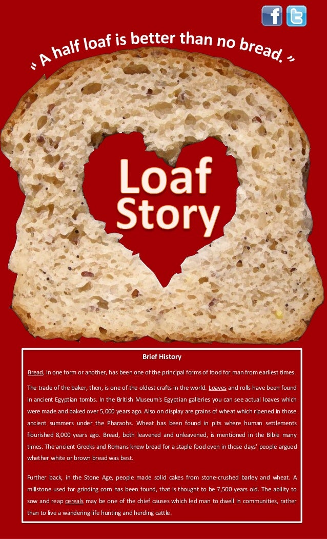 Brief HistoryBread, in one form or another, has been one of the principal forms of food for man from earliest times.The tr...